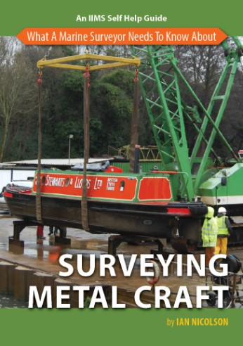IIMS has added to its series of handy guides with the publication of what a marine surveyor needs to know about surveying metal craft
